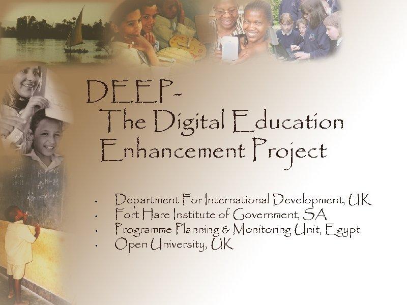 DEEPThe Digital Education Enhancement Project Department For International Development, UK Fort Hare Institute of