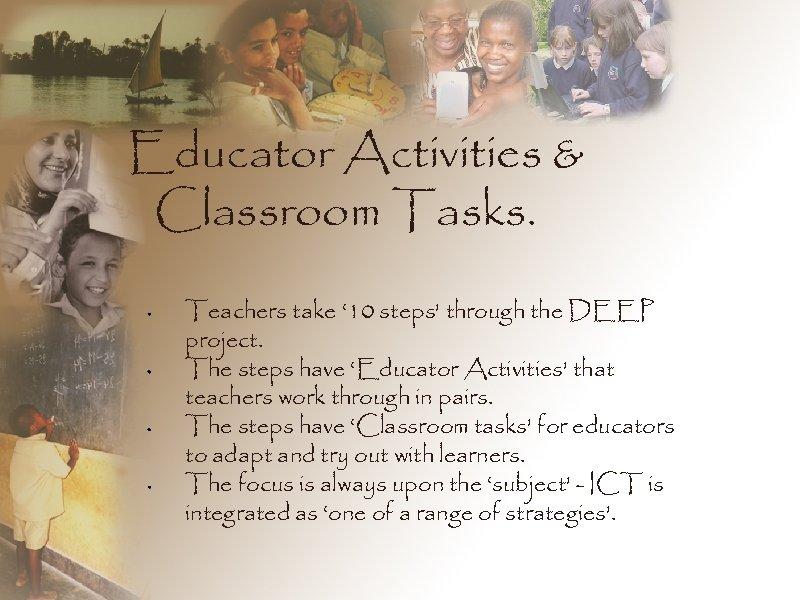 Educator Activities & Classroom Tasks. Teachers take ' 10 steps' through the DEEP project.