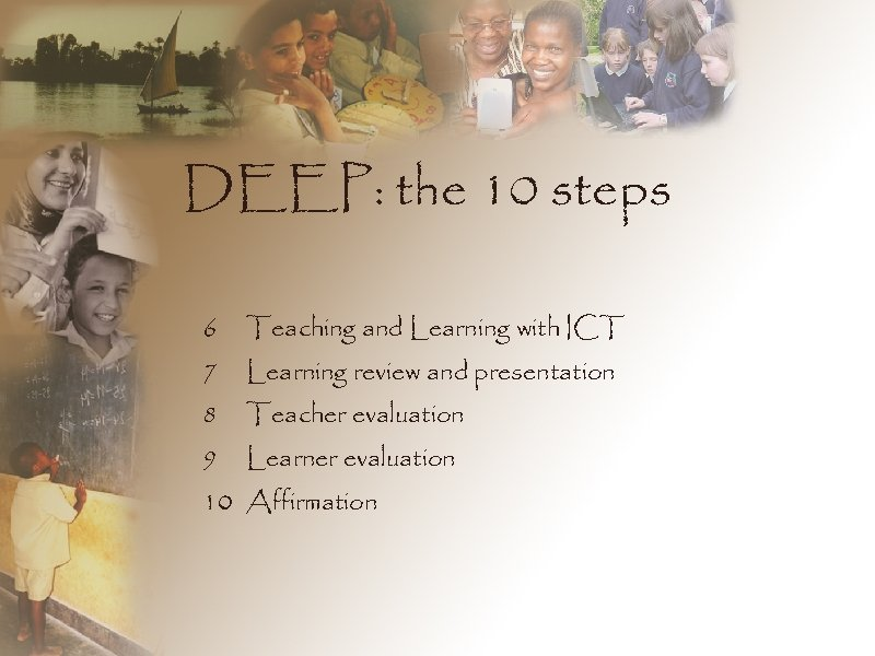 DEEP: the 10 steps 6 Teaching and Learning with ICT 7 Learning review and