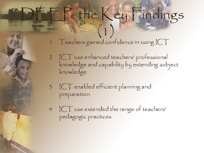 DEEP: the Key Findings (1) 1 Teachers gained confidence in using ICT 2 ICT