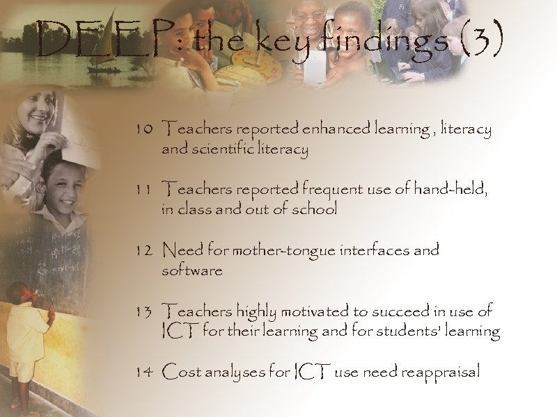 DEEP: the key findings (3) 10 Teachers reported enhanced learning , literacy and scientific