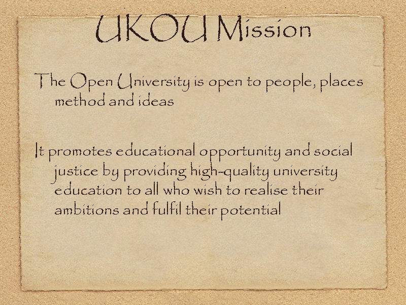 UKOU Mission The Open University is open to people, places method and ideas It