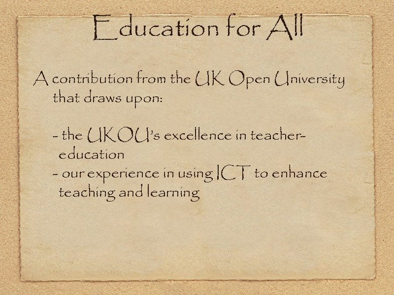 Education for All A contribution from the UK Open University that draws upon: -