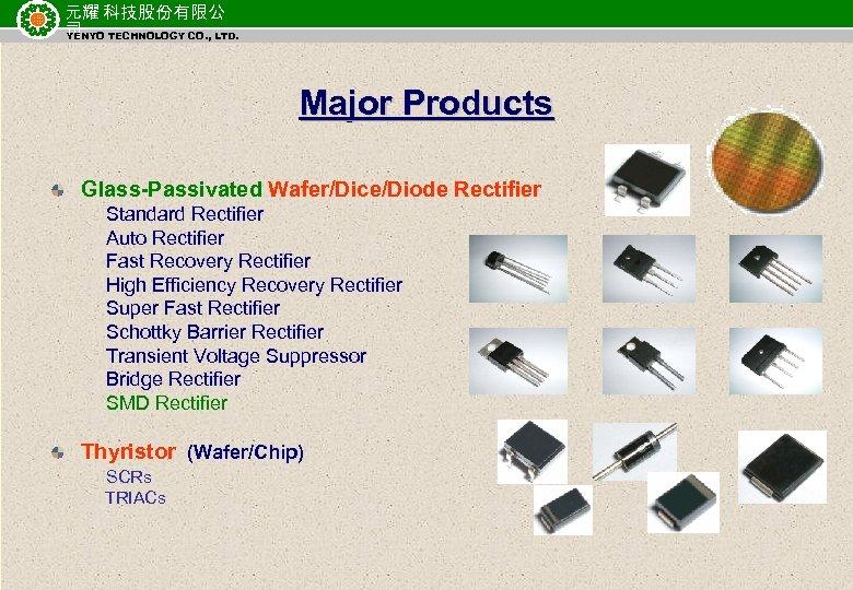 元耀 科技股份有限公 司 TECHNOLOGY CO. , LTD. YENYO Major Products Glass-Passivated Wafer/Dice/Diode Rectifier Standard