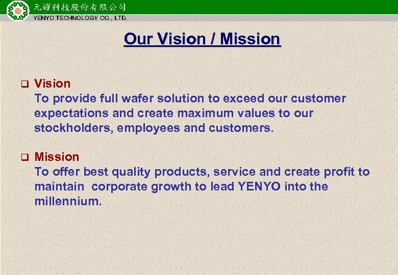 元耀 科技股份有限公 司 TECHNOLOGY CO. , LTD. YENYO Our Vision / Mission q Vision