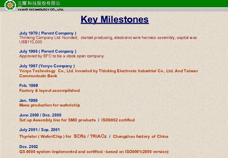 元耀 科技股份有限公 司 TECHNOLOGY CO. , LTD. YENYO Key Milestones July 1979 ( Parent