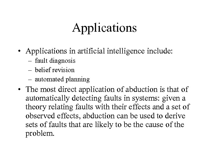 Applications • Applications in artificial intelligence include: – fault diagnosis – belief revision –