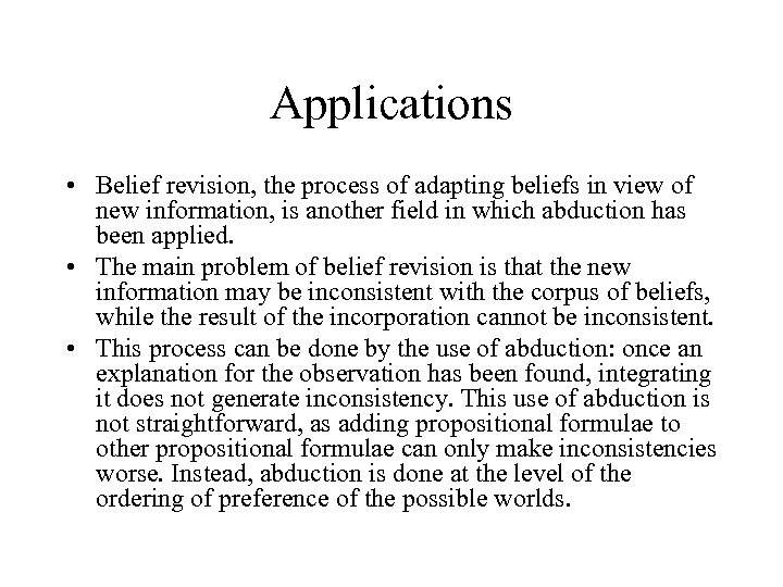 Applications • Belief revision, the process of adapting beliefs in view of new information,