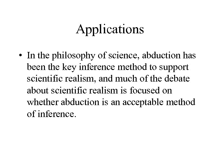 Applications • In the philosophy of science, abduction has been the key inference method