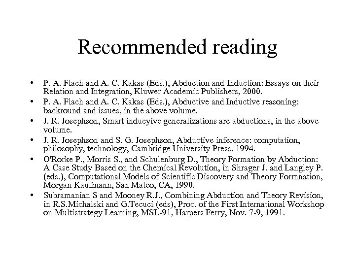 Recommended reading • • • P. A. Flach and A. C. Kakas (Eds. ),