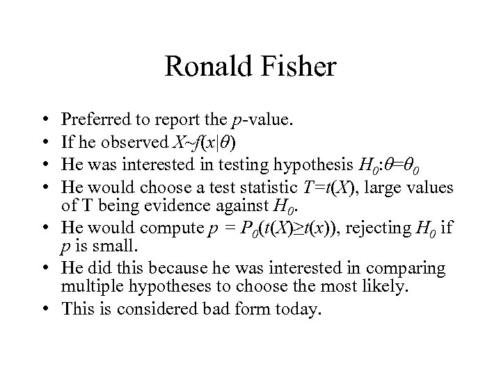 Ronald Fisher • • Preferred to report the p-value. If he observed X~f(x|θ) He