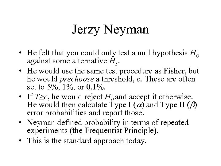 Jerzy Neyman • He felt that you could only test a null hypothesis H