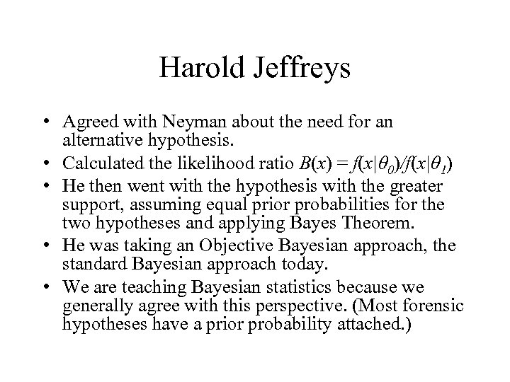 Harold Jeffreys • Agreed with Neyman about the need for an alternative hypothesis. •
