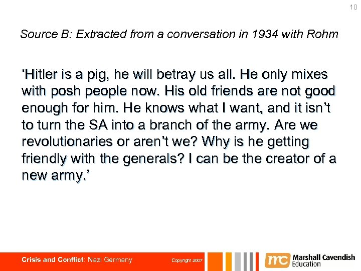 10 Source B: Extracted from a conversation in 1934 with Rohm 'Hitler is a
