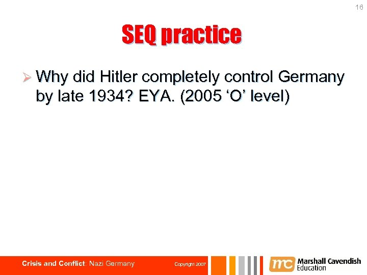 16 SEQ practice Ø Why did Hitler completely control Germany by late 1934? EYA.