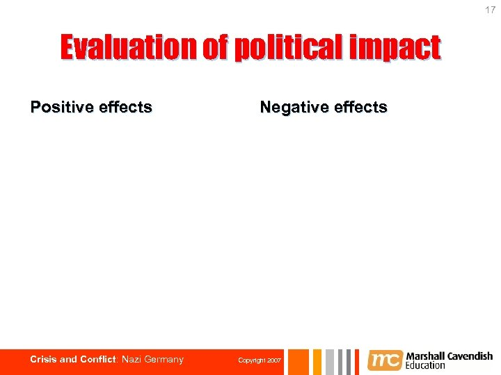 17 Evaluation of political impact Positive effects Crisis and Conflict: Nazi Germany Negative effects