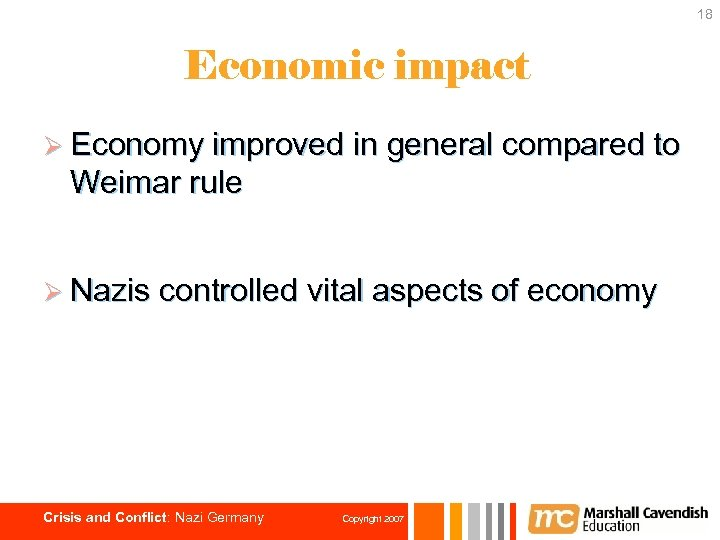 18 Economic impact Ø Economy improved in general compared to Weimar rule Ø Nazis