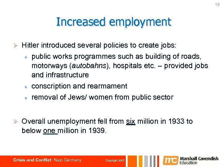 19 Increased employment Ø Hitler introduced several policies to create jobs: l public works