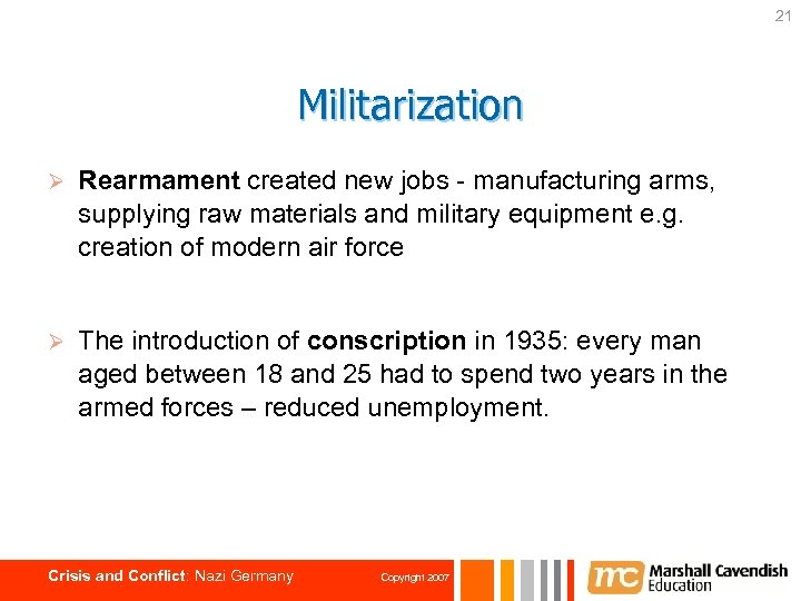 21 Militarization Ø Rearmament created new jobs - manufacturing arms, supplying raw materials and