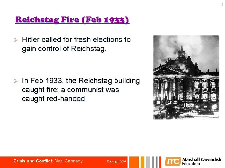 3 Reichstag Fire (Feb 1933) Ø Hitler called for fresh elections to gain control