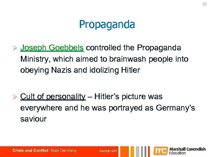 30 Propaganda Ø Joseph Goebbels controlled the Propaganda Ministry, which aimed to brainwash people