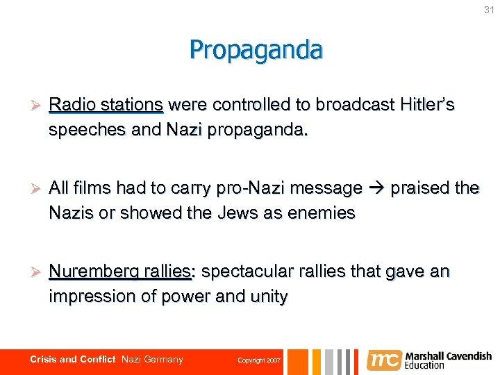 31 Propaganda Ø Radio stations were controlled to broadcast Hitler's speeches and Nazi propaganda.