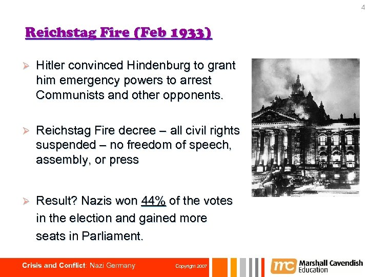 4 Reichstag Fire (Feb 1933) Ø Hitler convinced Hindenburg to grant him emergency powers