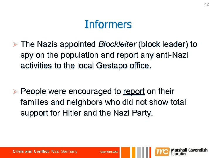 42 Informers Ø The Nazis appointed Blockleiter (block leader) to spy on the population