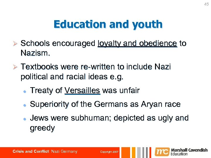 45 Education and youth Ø Schools encouraged loyalty and obedience to Nazism. Ø Textbooks