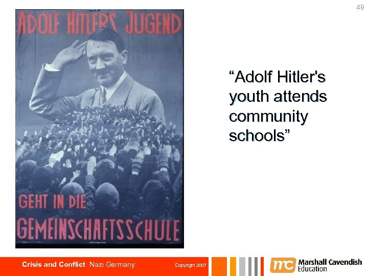 """49 """"Adolf Hitler's youth attends community schools"""" Crisis and Conflict: Nazi Germany Copyright 2007"""