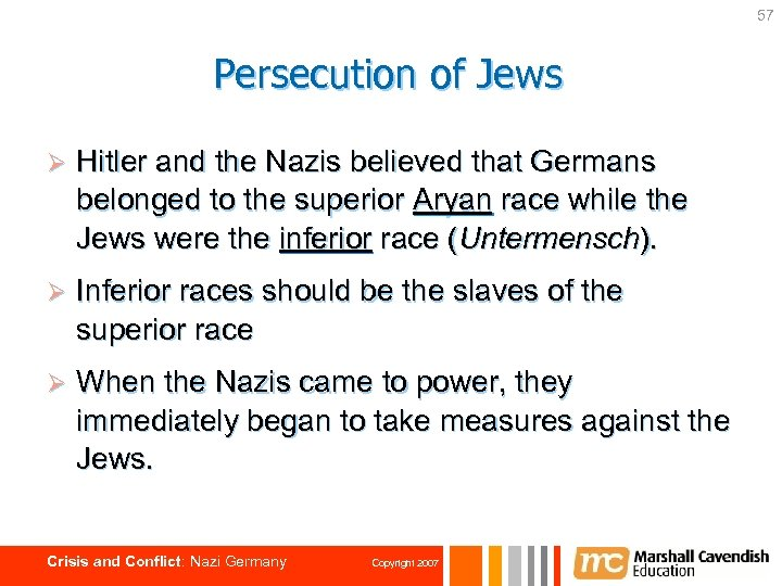 57 Persecution of Jews Ø Hitler and the Nazis believed that Germans belonged to