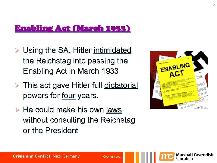 6 Enabling Act (March 1933) Ø Using the SA, Hitler intimidated the Reichstag into