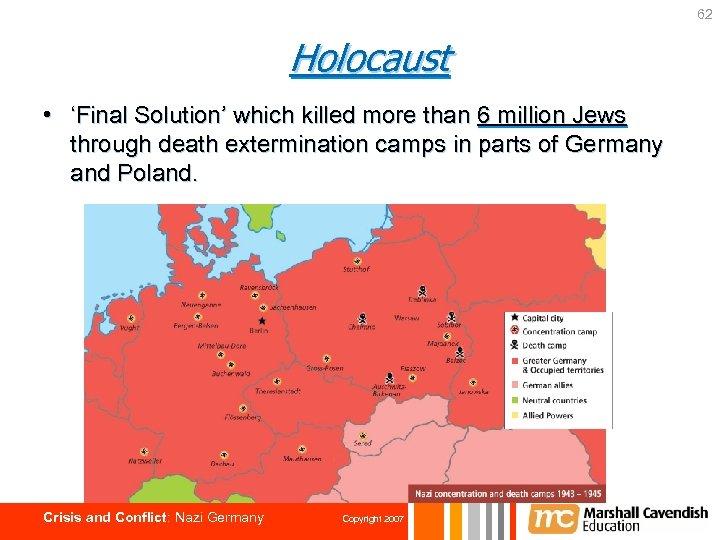 62 Holocaust • 'Final Solution' which killed more than 6 million Jews through death