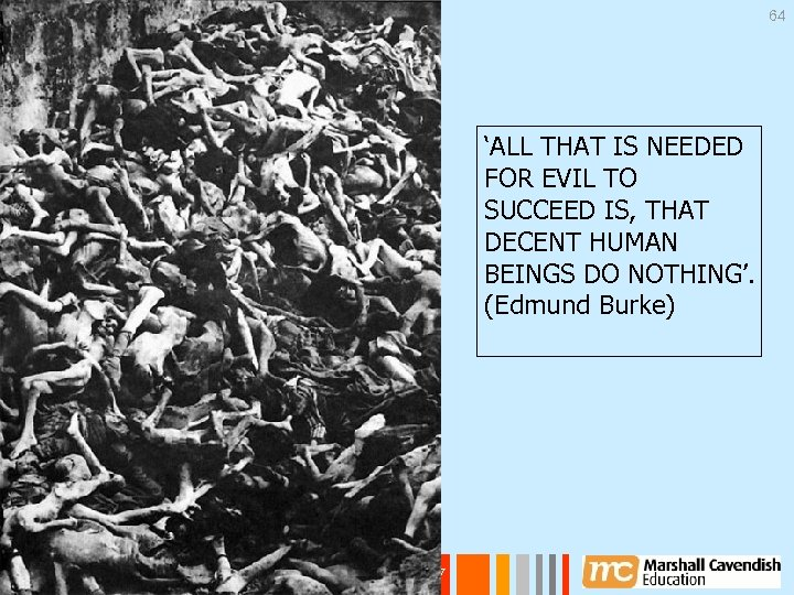 64 'ALL THAT IS NEEDED FOR EVIL TO SUCCEED IS, THAT DECENT HUMAN BEINGS