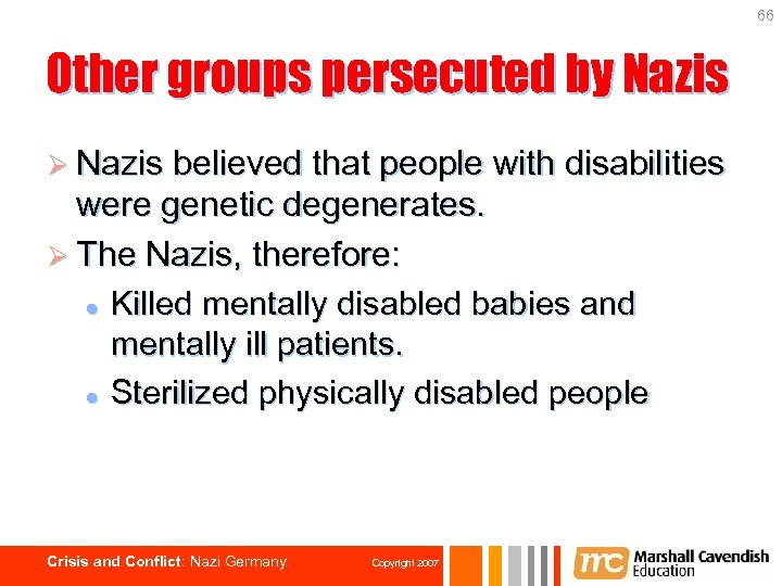 66 Other groups persecuted by Nazis Ø Nazis believed that people with disabilities were
