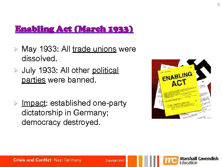 8 Enabling Act (March 1933) May 1933: All trade unions were dissolved. Ø July