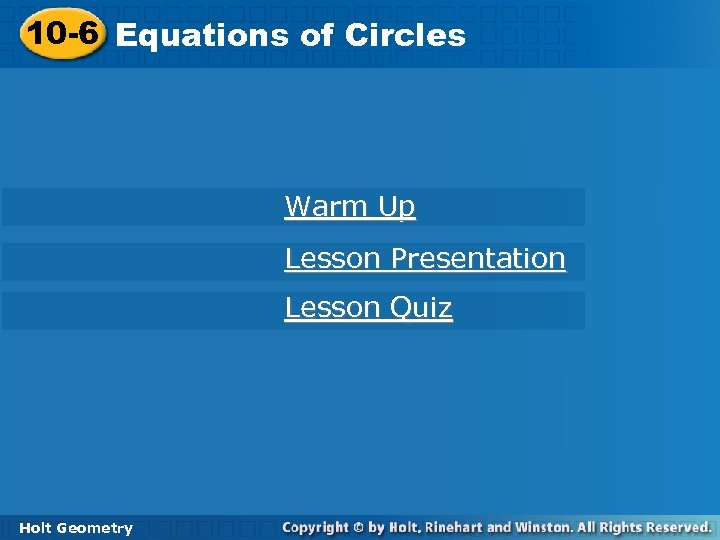 10 -6 Equations of Circles Warm Up Lesson Presentation Lesson Quiz Holt Geometry