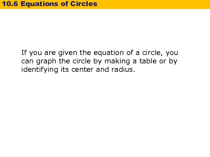 10. 6 Equations of Circles If you are given the equation of a circle,
