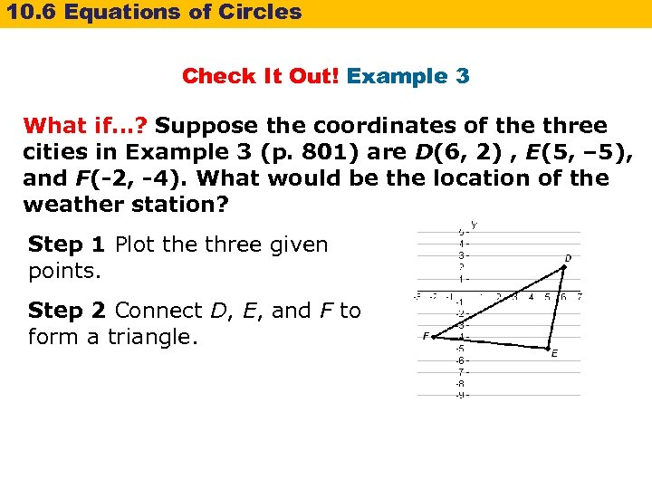10. 6 Equations of Circles Check It Out! Example 3 What if…? Suppose the