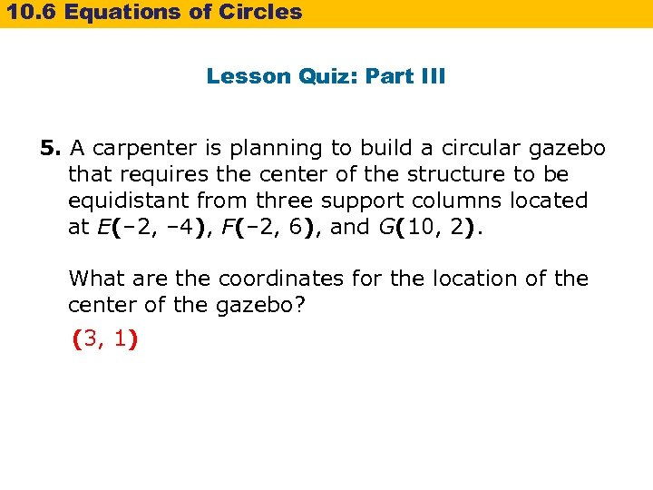 10. 6 Equations of Circles Lesson Quiz: Part III 5. A carpenter is planning