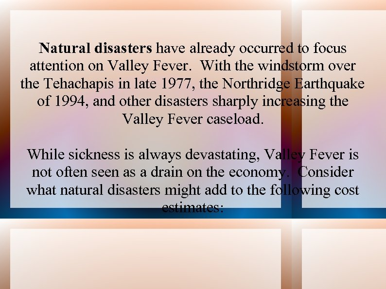 Natural disasters have already occurred to focus attention on Valley Fever. With the windstorm
