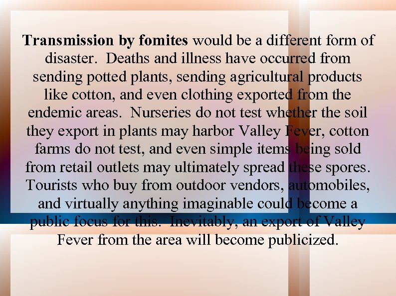 Transmission by fomites would be a different form of disaster. Deaths and illness have