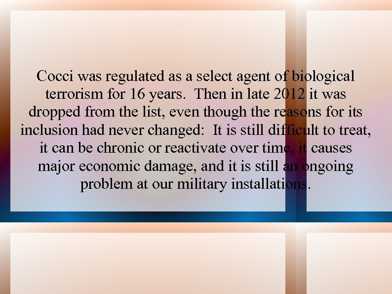 Cocci was regulated as a select agent of biological terrorism for 16 years. Then