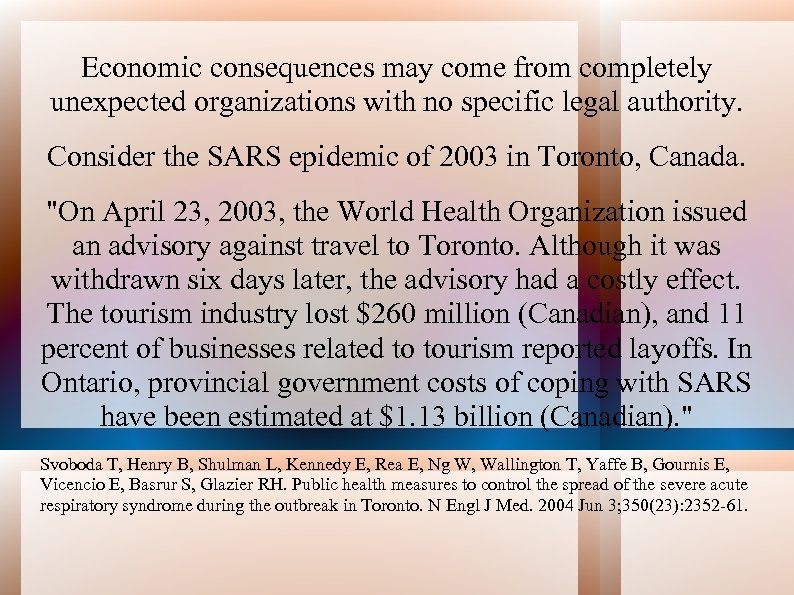Economic consequences may come from completely unexpected organizations with no specific legal authority. Consider