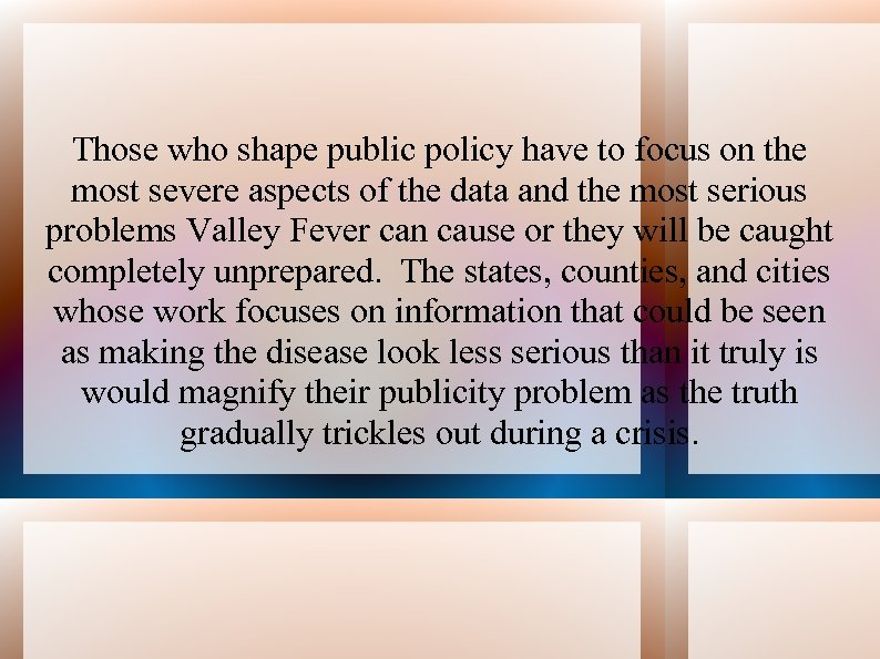 Those who shape public policy have to focus on the most severe aspects of