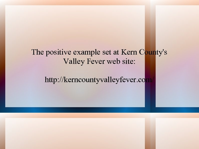 The positive example set at Kern County's Valley Fever web site: http: //kerncountyvalleyfever. com/
