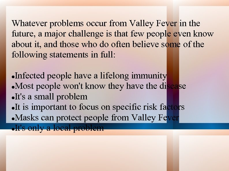 Whatever problems occur from Valley Fever in the future, a major challenge is that