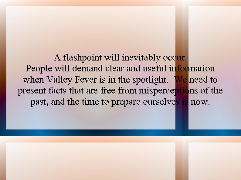 A flashpoint will inevitably occur. People will demand clear and useful information when Valley