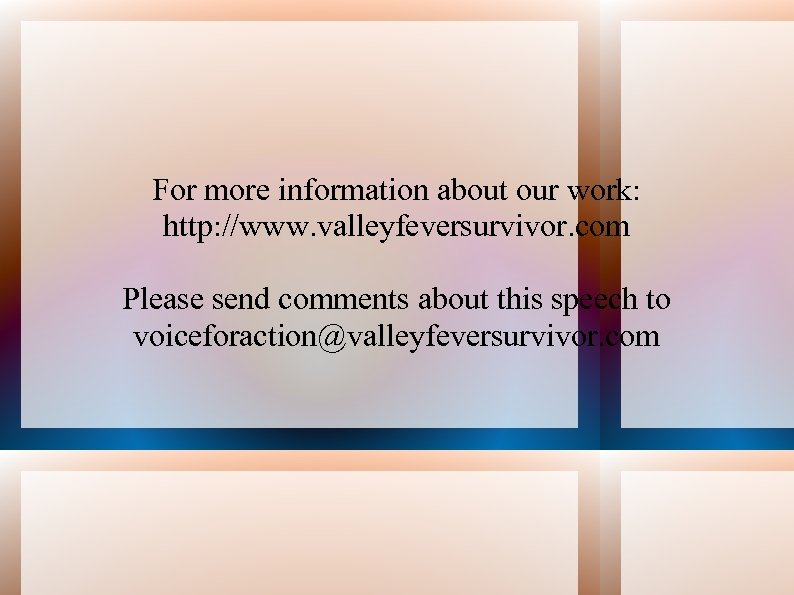For more information about our work: http: //www. valleyfeversurvivor. com Please send comments about