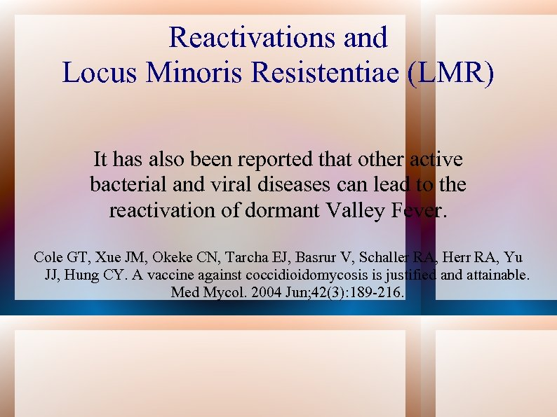 Reactivations and Locus Minoris Resistentiae (LMR) It has also been reported that other active